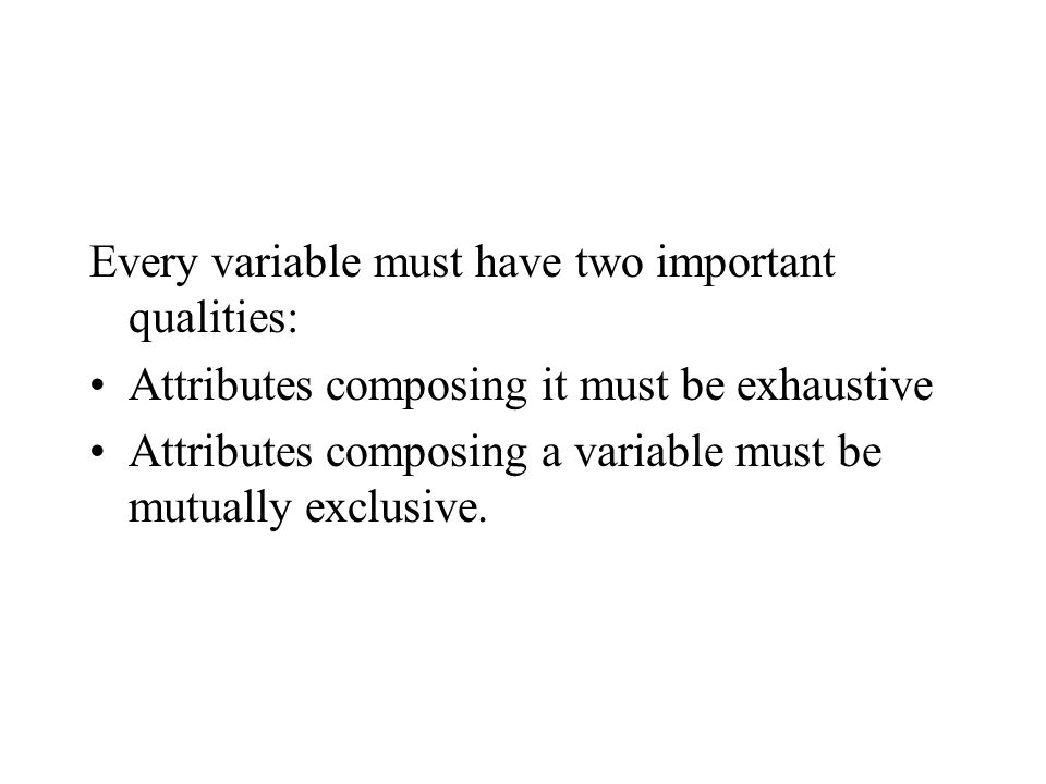 Every variable must have two important qualities: