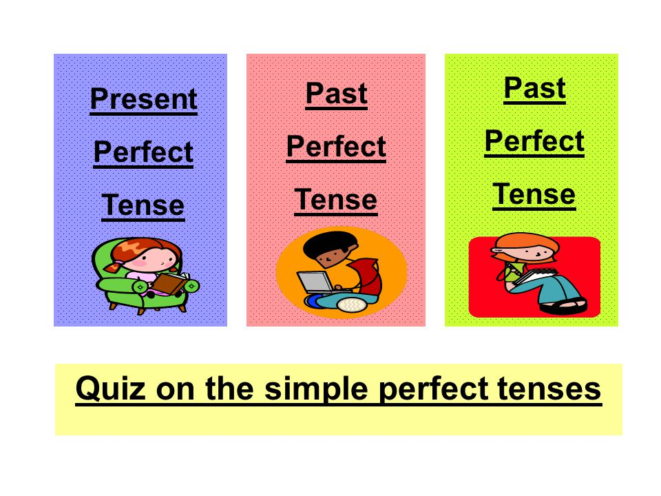 Quiz on the simple perfect tenses