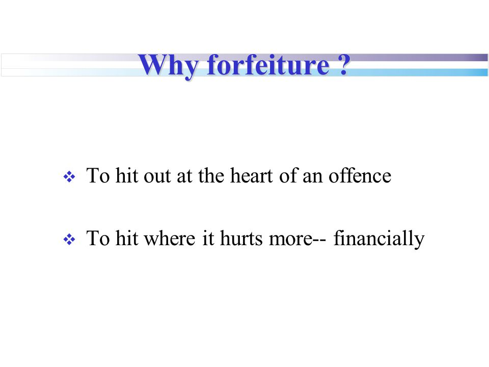 Why forfeiture To hit out at the heart of an offence