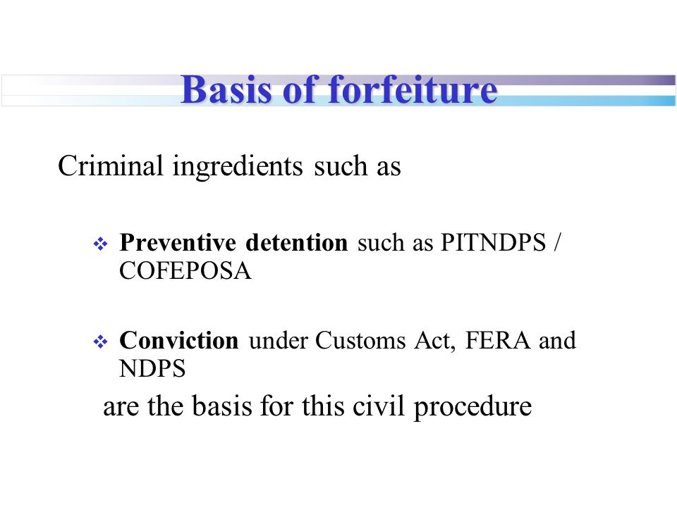 Basis of forfeiture Criminal ingredients such as