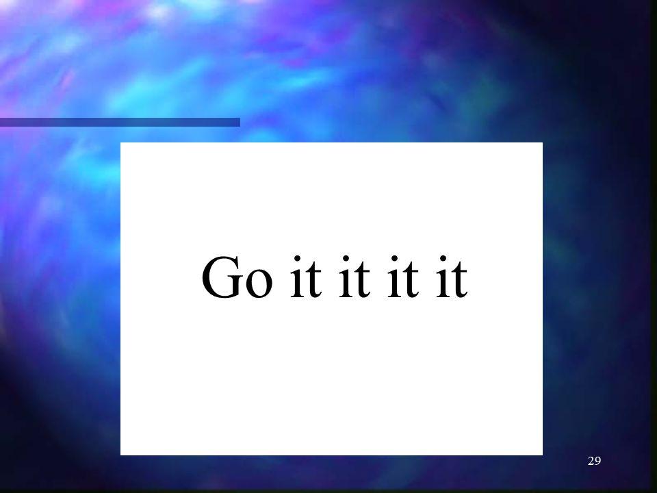 Go it it it it