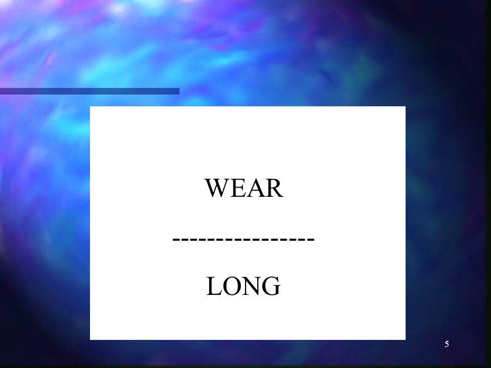 WEAR ---------------- LONG