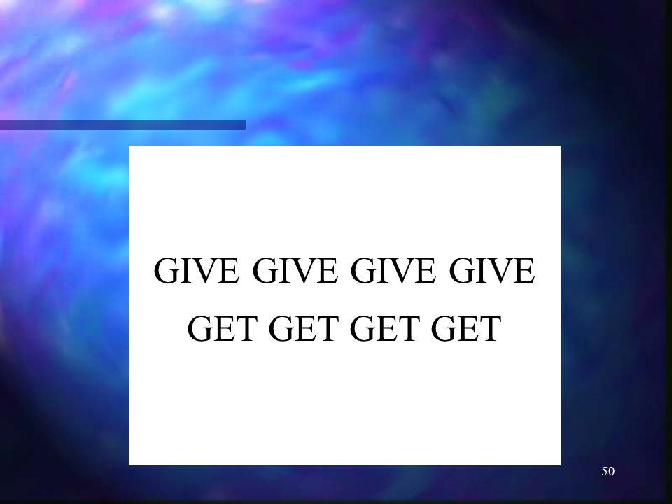 GIVE GIVE GIVE GIVE GET GET GET GET