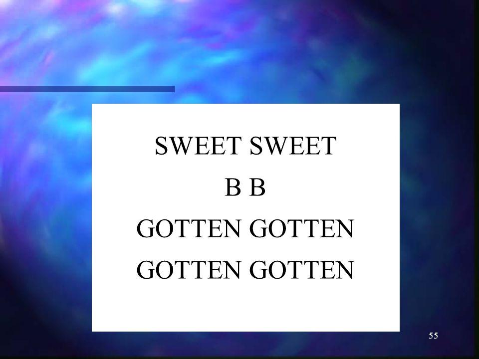 SWEET SWEET B B GOTTEN GOTTEN
