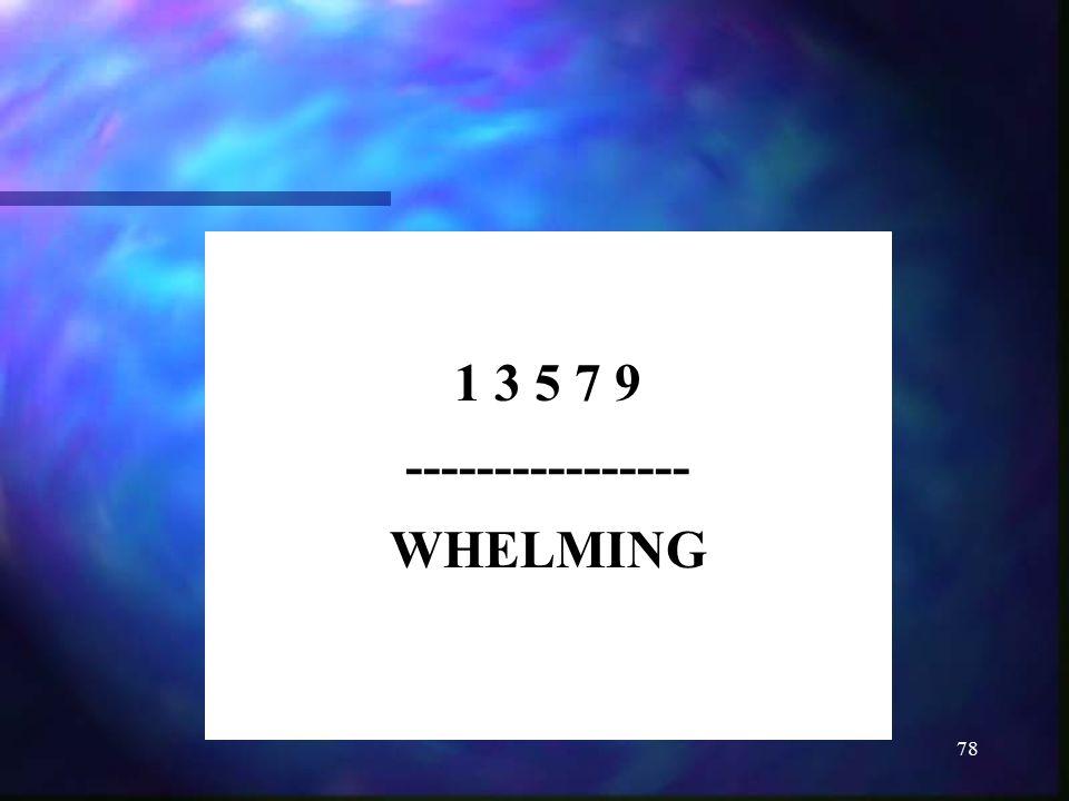 1 3 5 7 9 ---------------- WHELMING