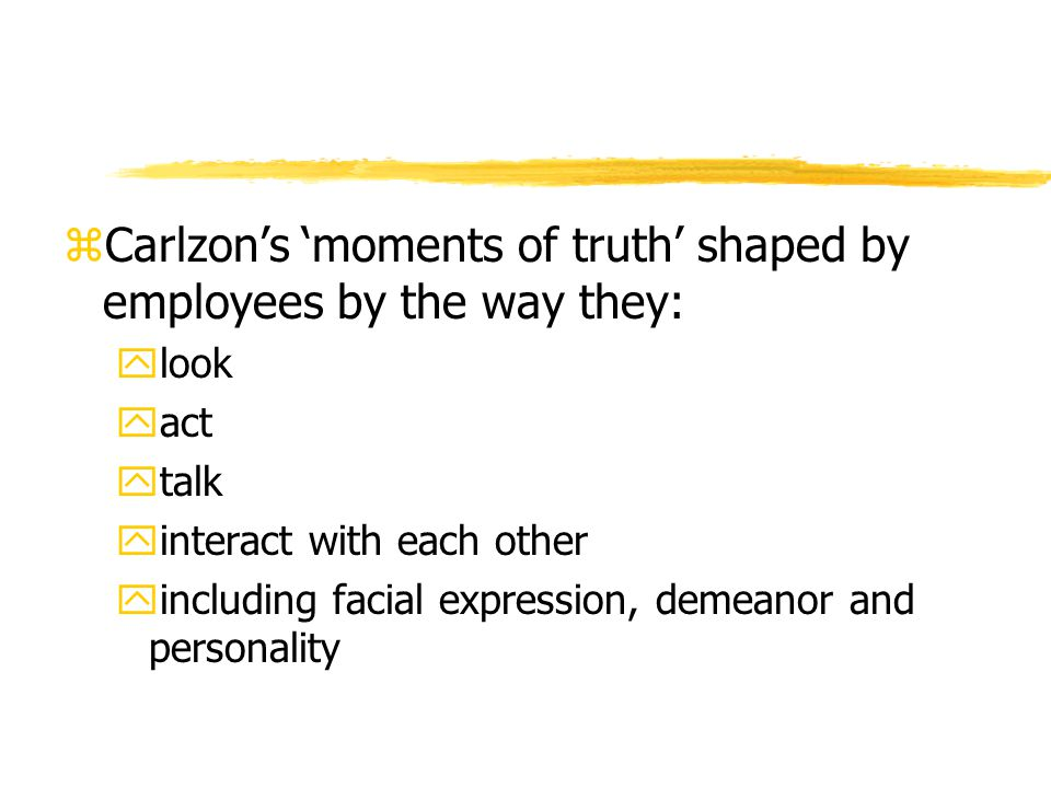 Carlzon's 'moments of truth' shaped by employees by the way they: