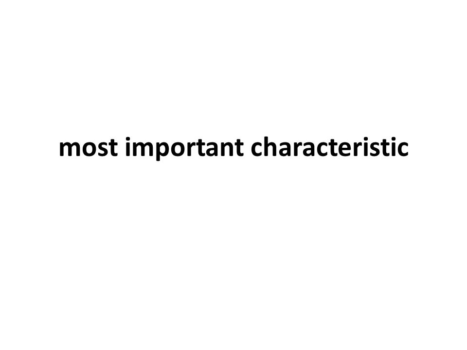 most important characteristic
