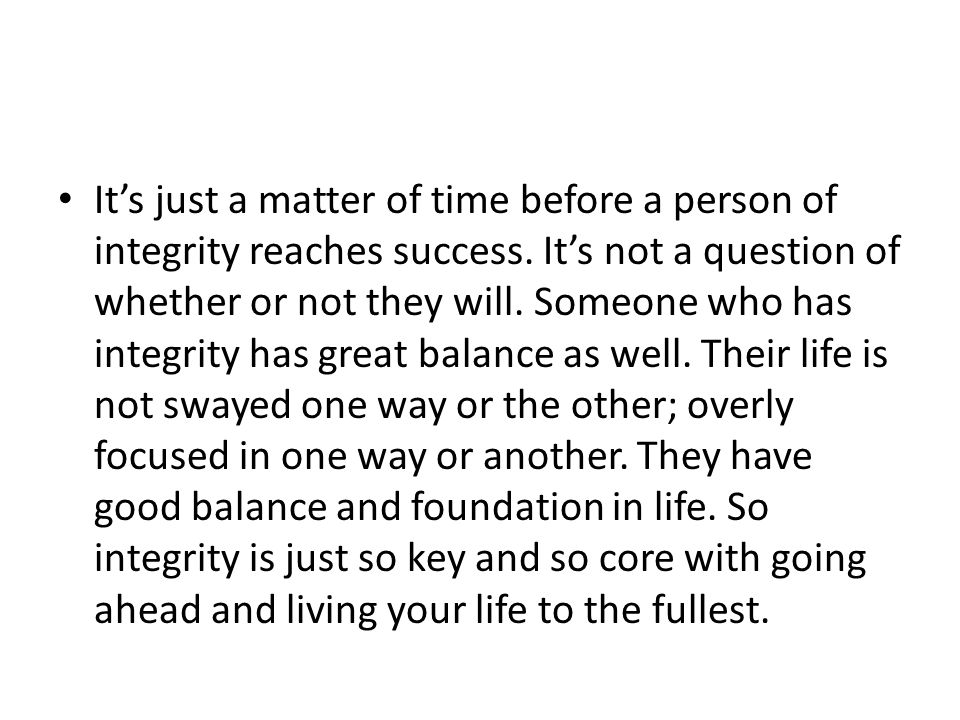 It's just a matter of time before a person of integrity reaches success.