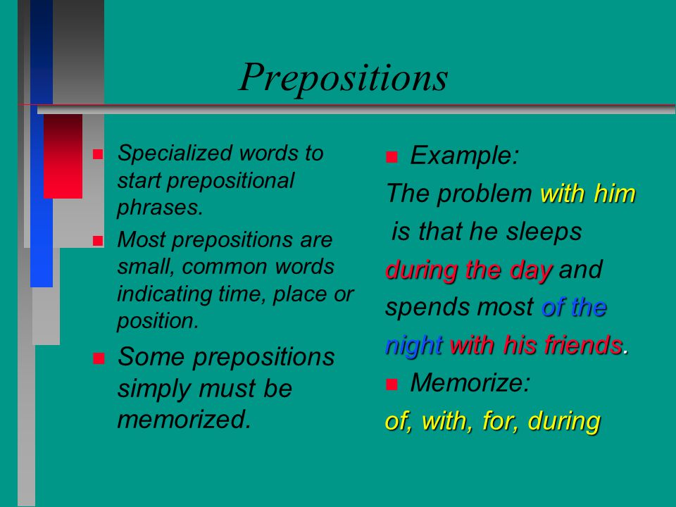 Prepositions Example: The problem with him is that he sleeps