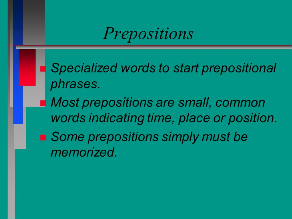 Prepositions Specialized words to start prepositional phrases.