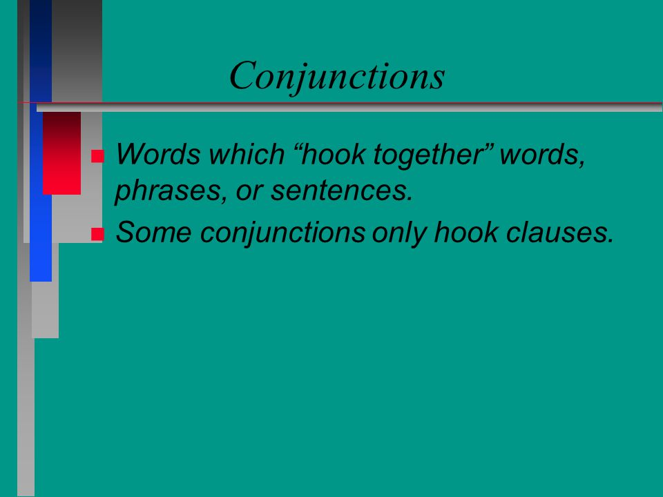 Conjunctions Words which hook together words, phrases, or sentences.