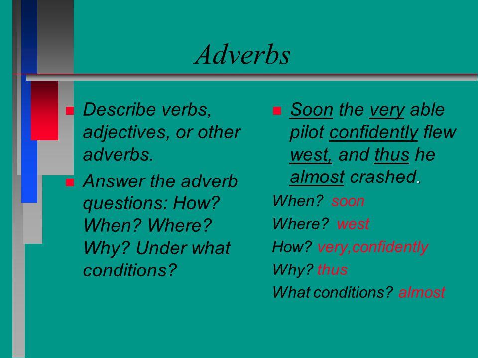 Adverbs Describe verbs, adjectives, or other adverbs.