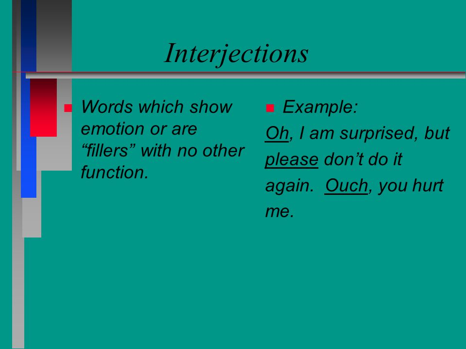 Interjections Words which show emotion or are fillers with no other function. Example: Oh, I am surprised, but.