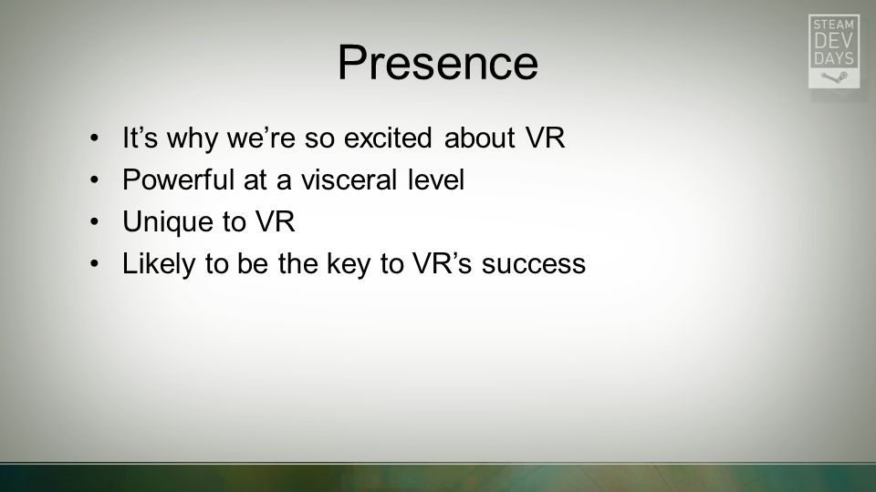 Presence It's why we're so excited about VR