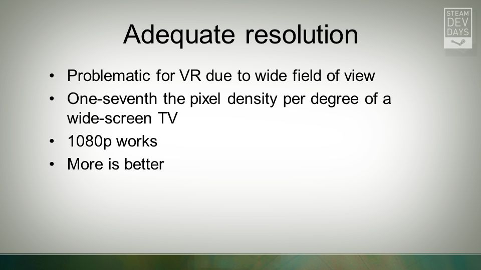 Adequate resolution Problematic for VR due to wide field of view