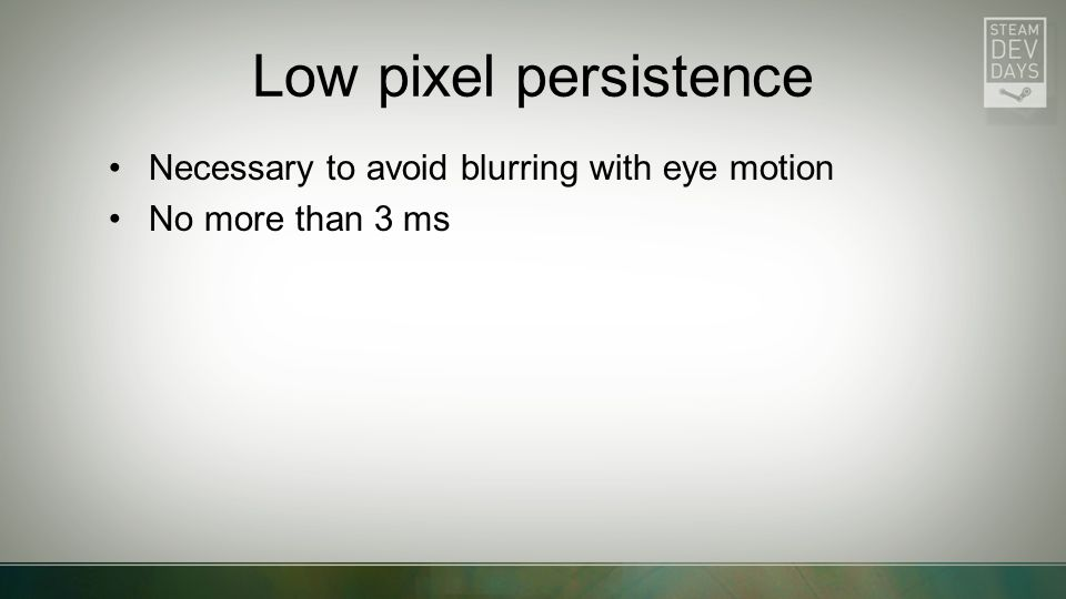 Low pixel persistence Necessary to avoid blurring with eye motion