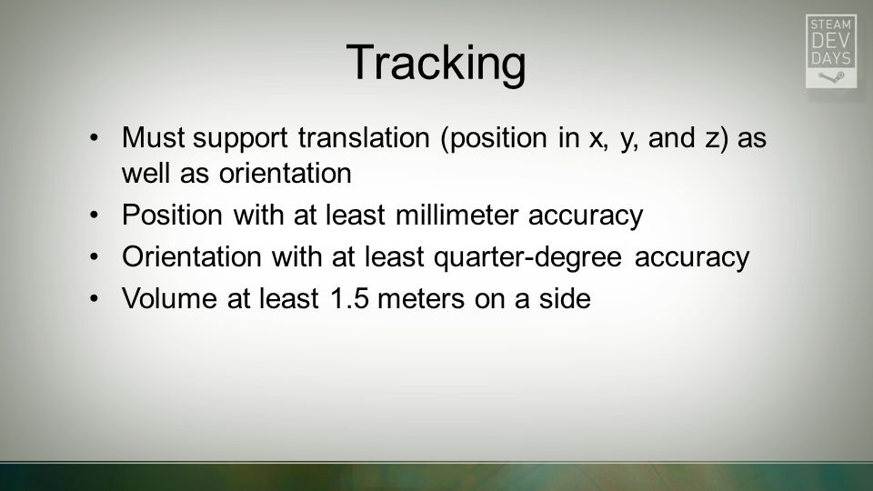 Tracking Must support translation (position in x, y, and z) as well as orientation. Position with at least millimeter accuracy.