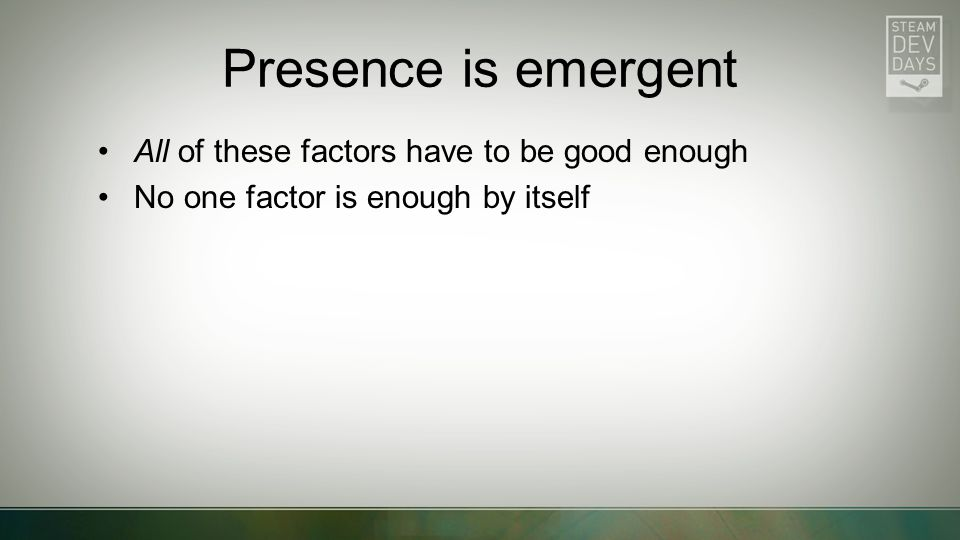 Presence is emergent All of these factors have to be good enough