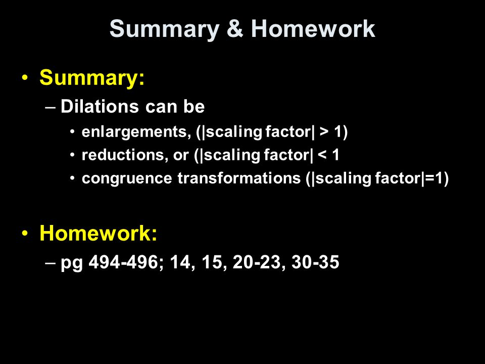 Summary & Homework Summary: Homework: Dilations can be