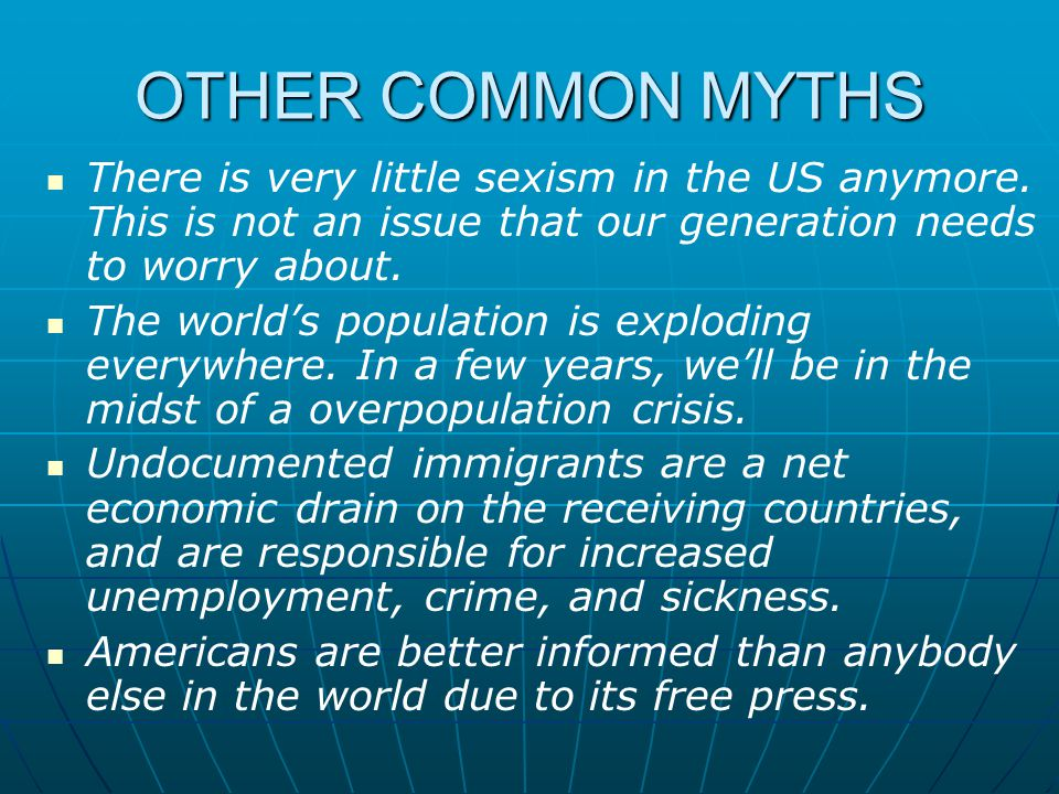 OTHER COMMON MYTHS There is very little sexism in the US anymore. This is not an issue that our generation needs to worry about.