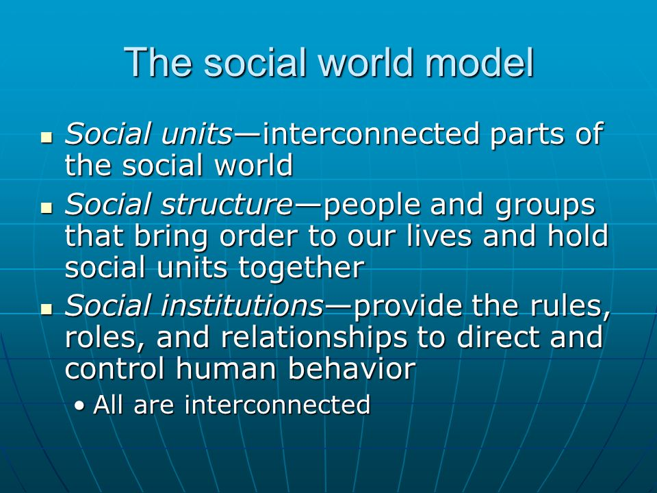 The social world model Social units—interconnected parts of the social world.