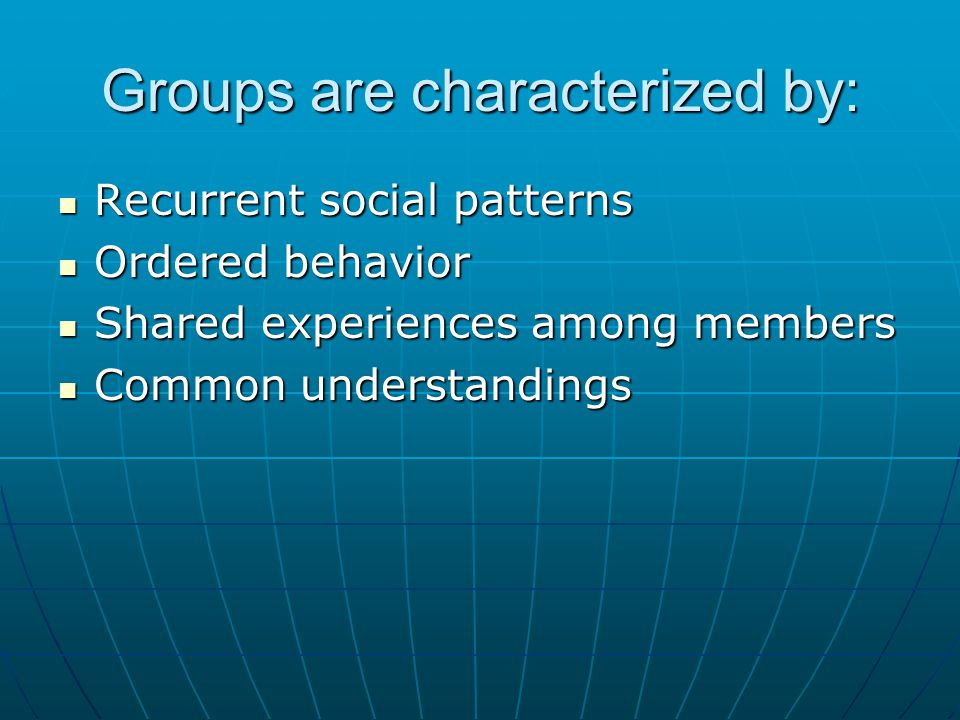 Groups are characterized by: