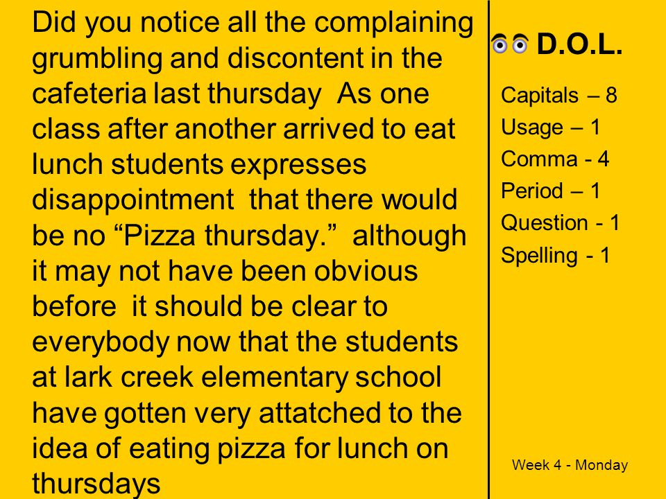 Did you notice all the complaining grumbling and discontent in the cafeteria last thursday As one class after another arrived to eat lunch students expresses disappointment that there would be no Pizza thursday. although it may not have been obvious before it should be clear to everybody now that the students at lark creek elementary school have gotten very attatched to the idea of eating pizza for lunch on thursdays