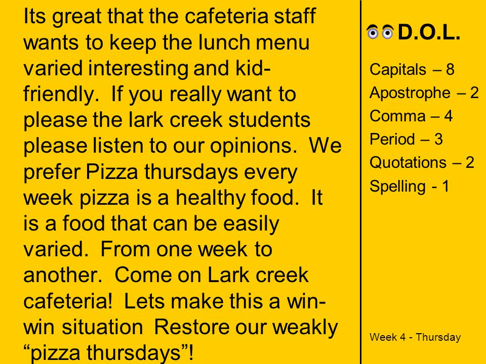 Its great that the cafeteria staff wants to keep the lunch menu varied interesting and kid-friendly. If you really want to please the lark creek students please listen to our opinions. We prefer Pizza thursdays every week pizza is a healthy food. It is a food that can be easily varied. From one week to another. Come on Lark creek cafeteria! Lets make this a win-win situation Restore our weakly pizza thursdays !