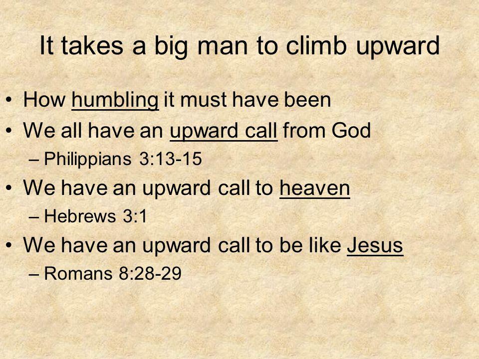 It takes a big man to climb upward