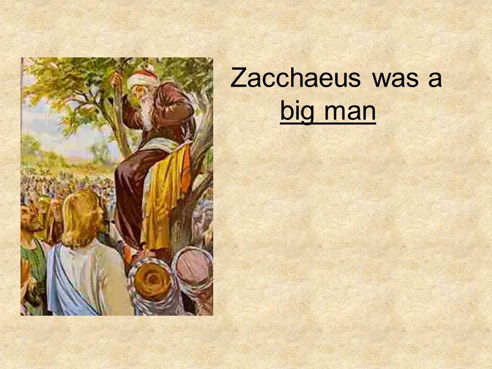 Zacchaeus was a big man