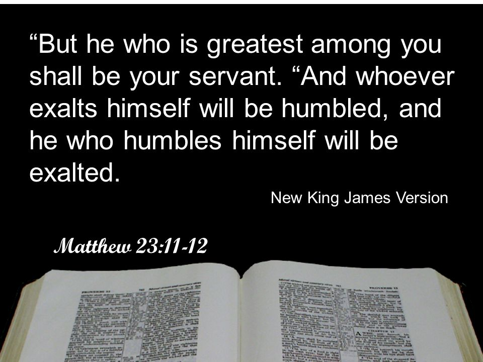 But he who is greatest among you shall be your servant