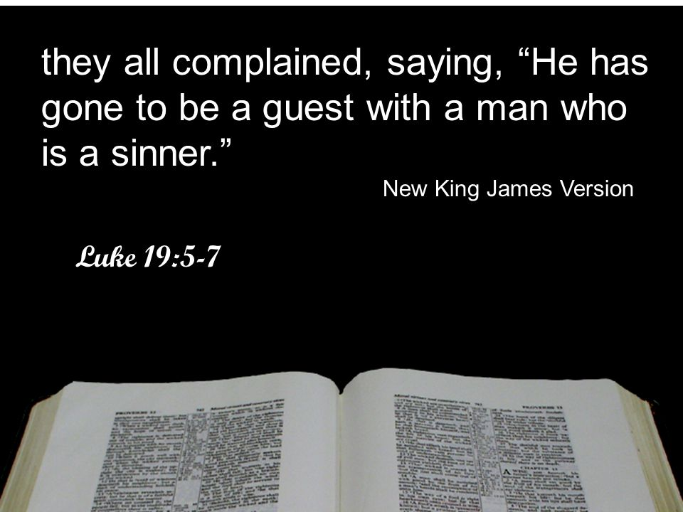 they all complained, saying, He has gone to be a guest with a man who is a sinner.