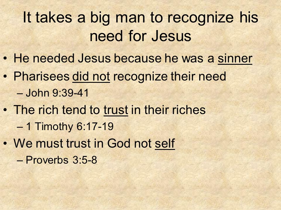 It takes a big man to recognize his need for Jesus