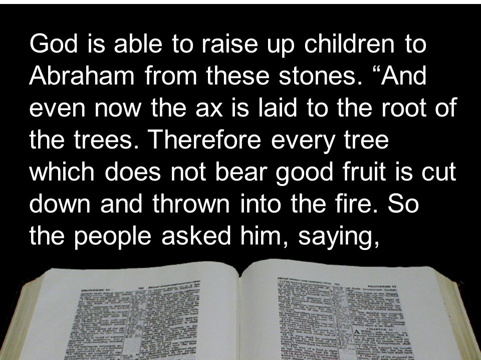 God is able to raise up children to Abraham from these stones