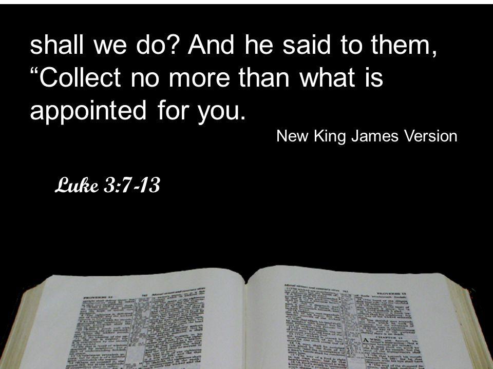 shall we do And he said to them, Collect no more than what is appointed for you.