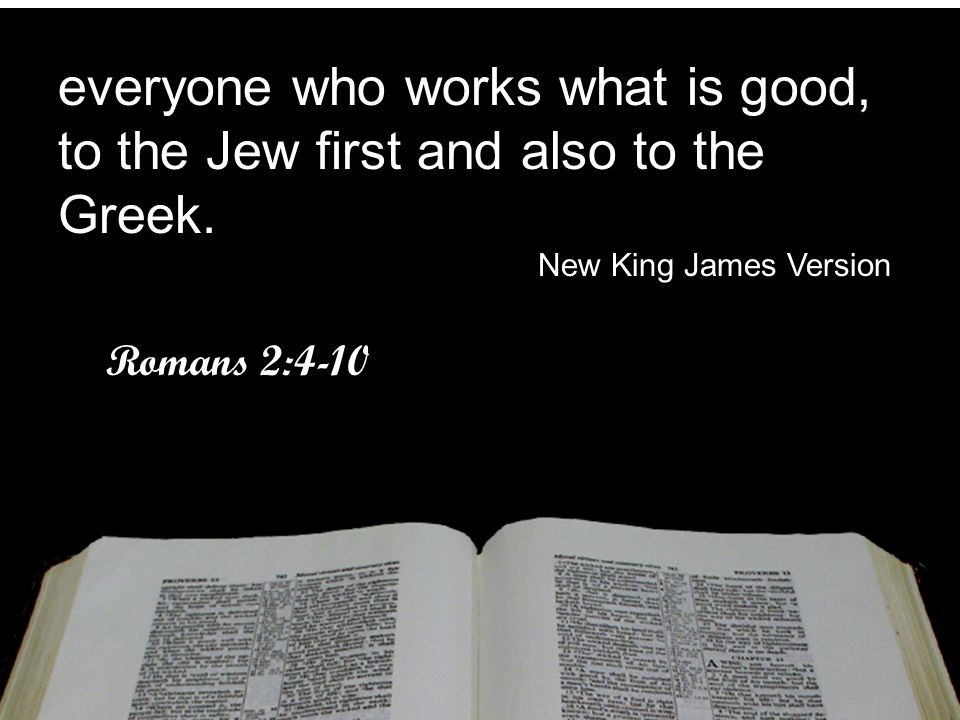 everyone who works what is good, to the Jew first and also to the Greek.