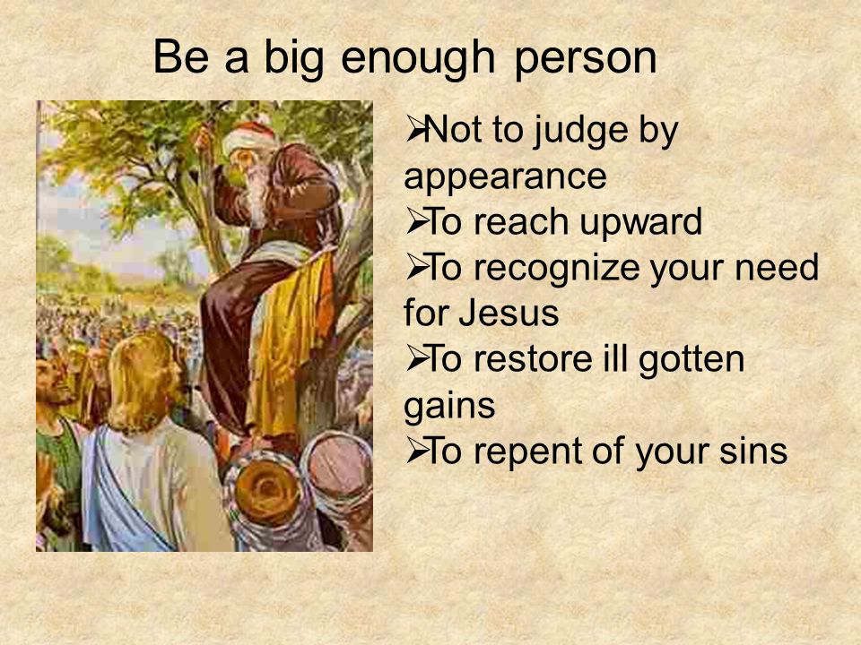 Be a big enough person Not to judge by appearance To reach upward