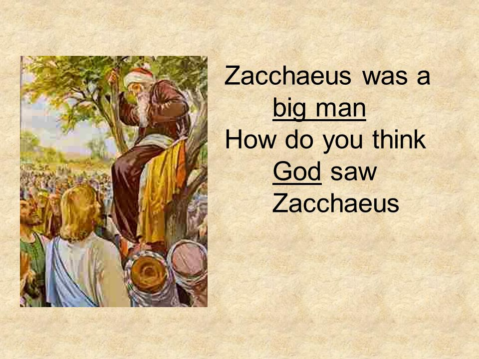 Zacchaeus was a big man How do you think God saw Zacchaeus