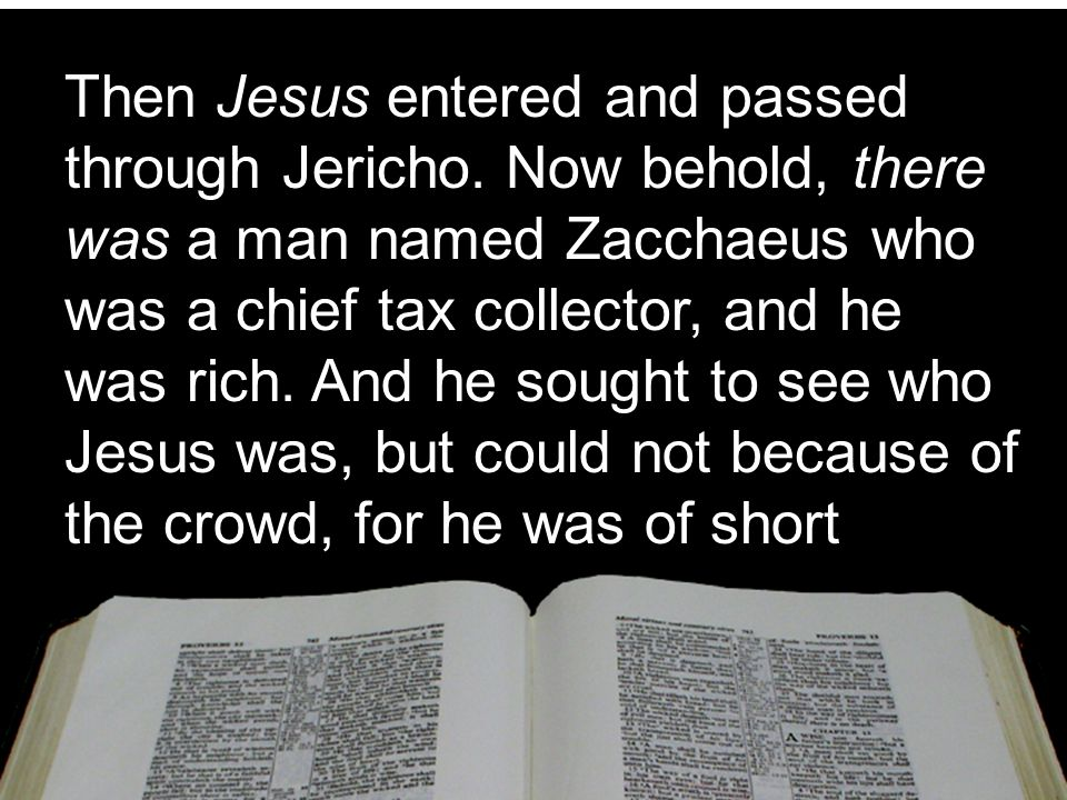 Then Jesus entered and passed through Jericho