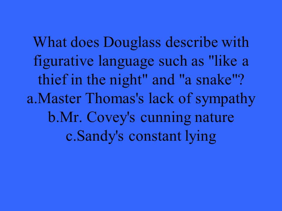 What does Douglass describe with figurative language such as like a thief in the night and a snake .