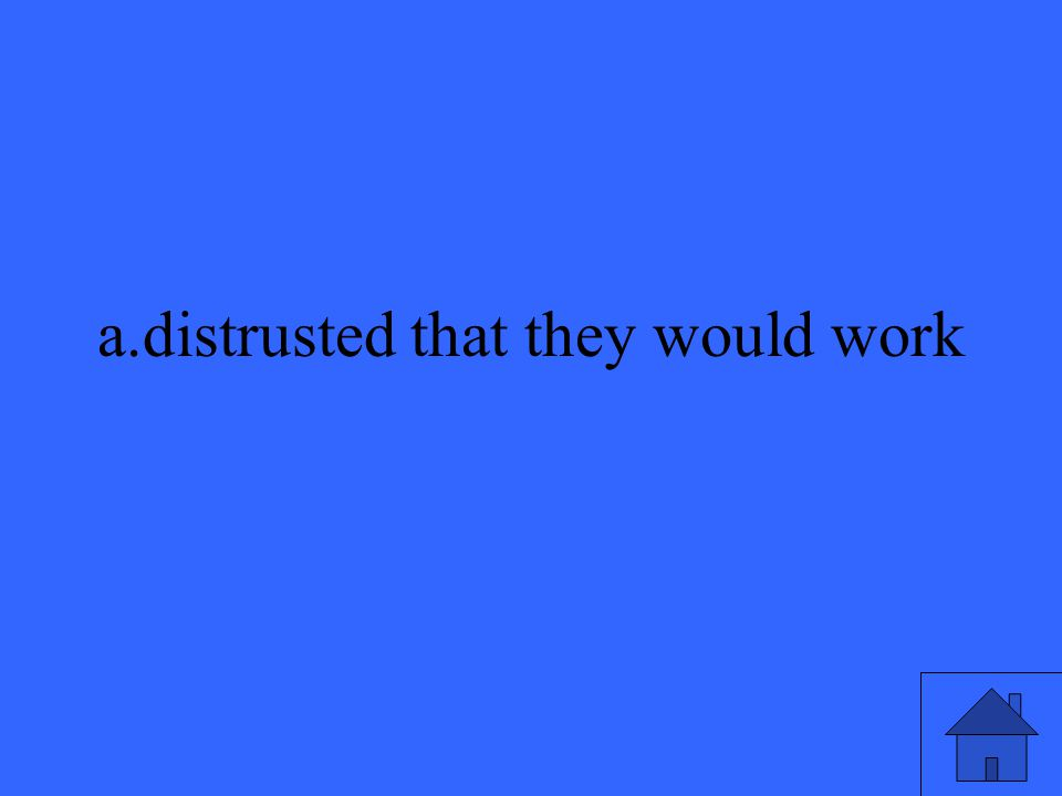 a.distrusted that they would work