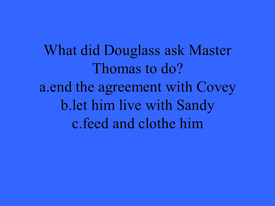 What did Douglass ask Master Thomas to do. a