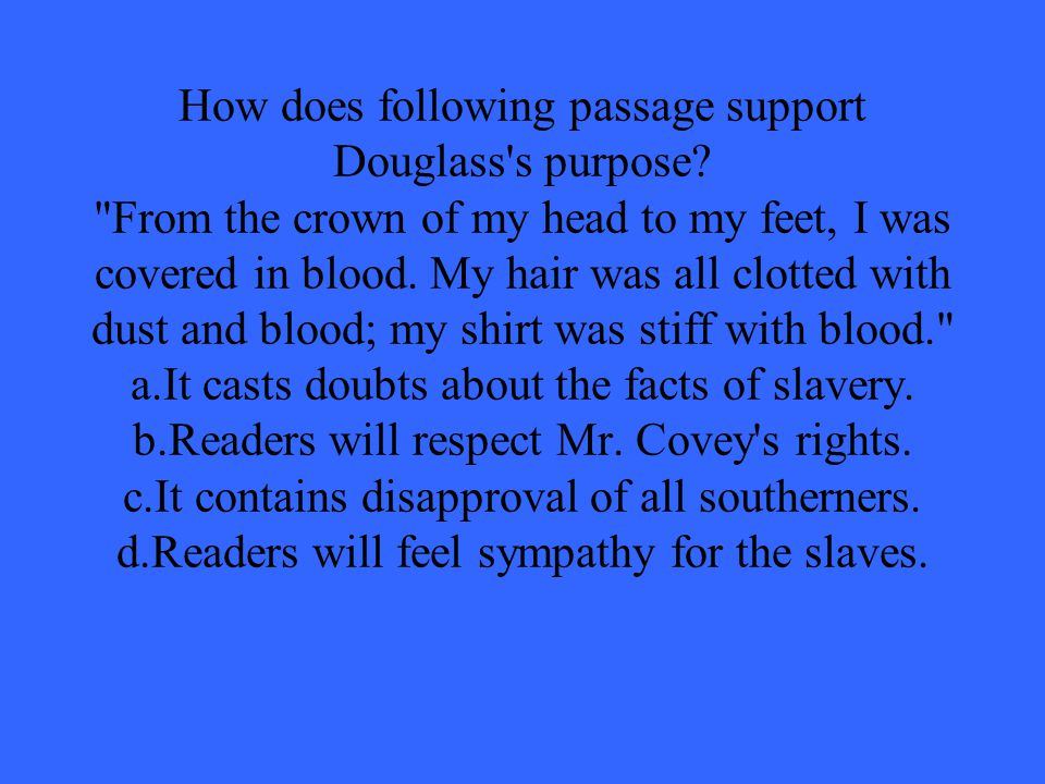 How does following passage support Douglass s purpose