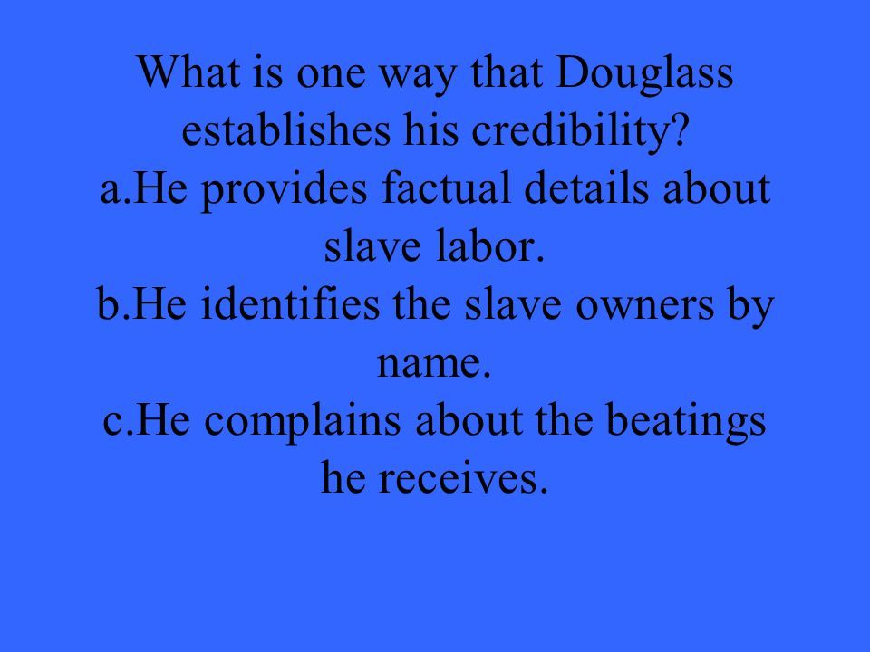 What is one way that Douglass establishes his credibility. a