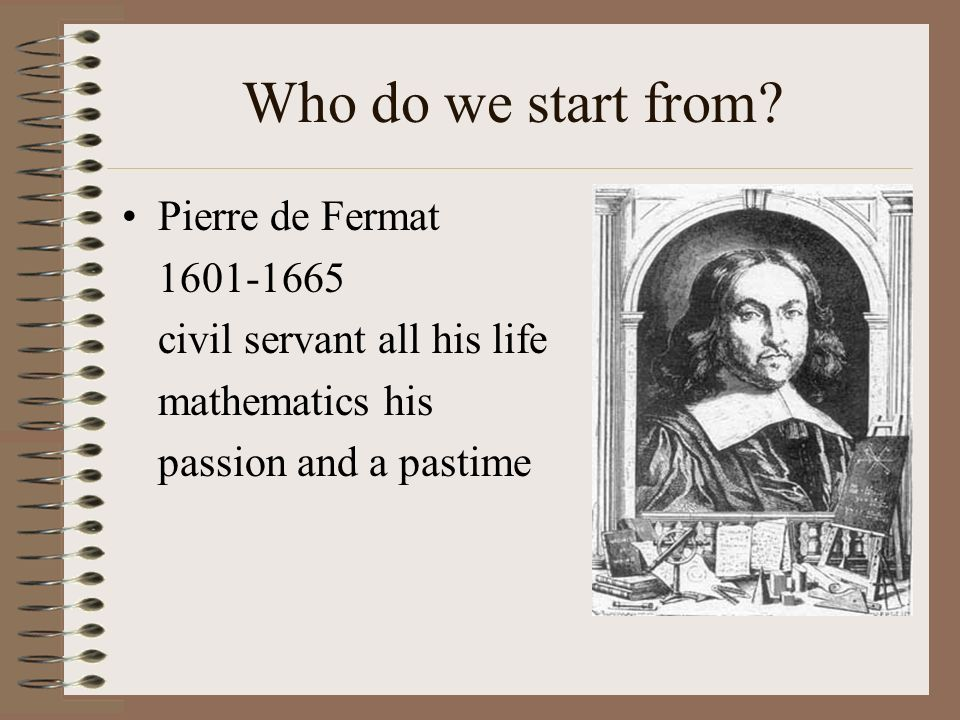 Who do we start from Pierre de Fermat 1601-1665