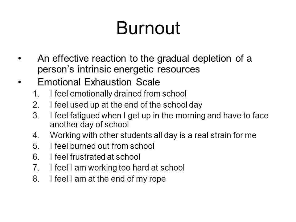 Burnout An effective reaction to the gradual depletion of a person's intrinsic energetic resources.