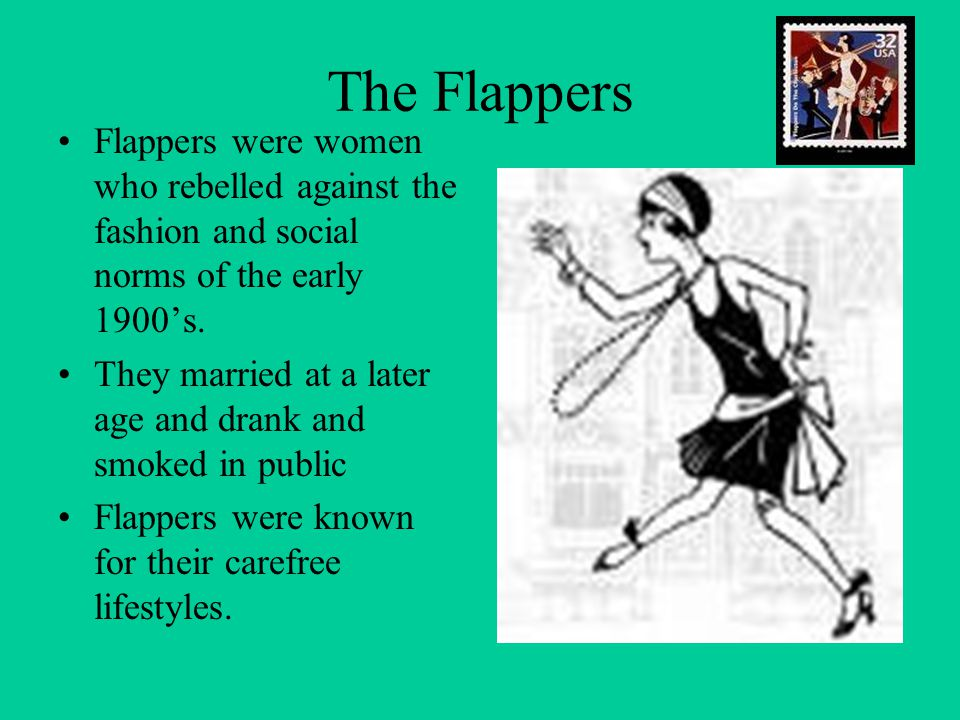 The Flappers Flappers were women who rebelled against the fashion and social norms of the early 1900's.