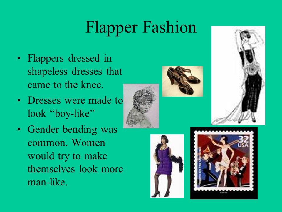 Flapper Fashion Flappers dressed in shapeless dresses that came to the knee. Dresses were made to look boy-like