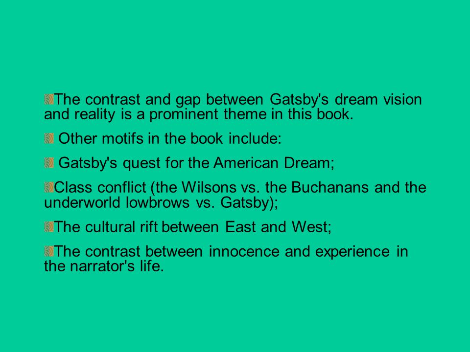 The contrast and gap between Gatsby s dream vision and reality is a prominent theme in this book.