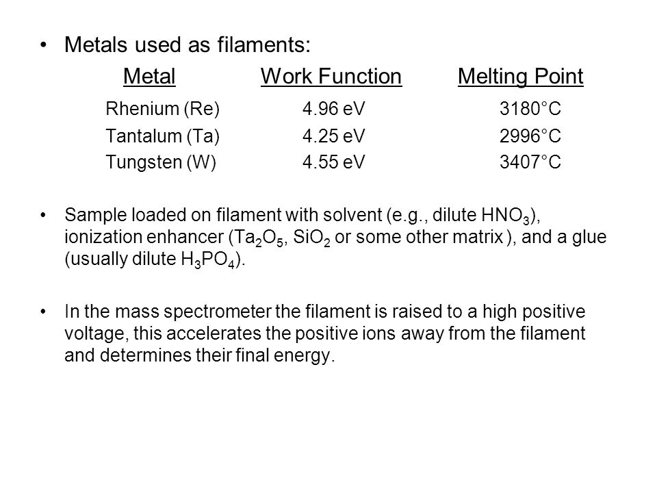 Metals used as filaments: Metal Work Function Melting Point